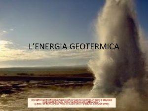 LENERGIA GEOTERMICA Una raffica repente schiacciava il vapore