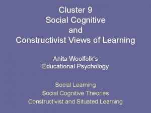 Cluster 9 Social Cognitive and Constructivist Views of