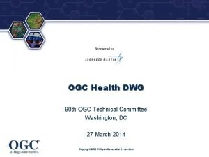 Sponsored by OGC Health DWG 90 th OGC