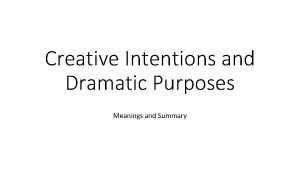 Creative Intentions and Dramatic Purposes Meanings and Summary