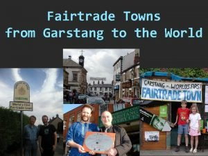 Fairtrade Towns from Garstang to the World 1