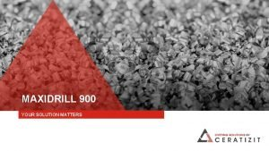 MAXIDRILL 900 YOUR SOLUTION MATTERS 2 MAXIDRILL 900