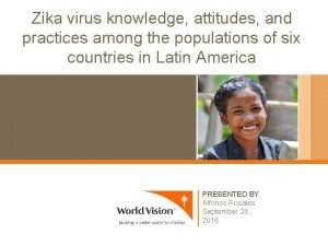 Zika virus knowledge attitudes and practices among the