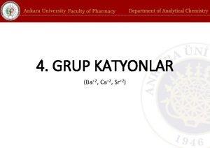 4 GRUP KATYONLAR Ba2 Ca2 Sr2 Bu grup