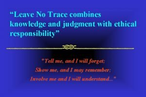 Leave No Trace combines knowledge and judgment with