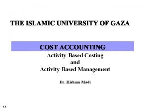 ActivityBased Costing and ActivityBased Management Dr Hisham Madi