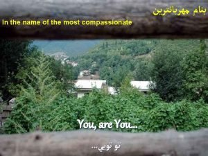 In the name of the most compassionate You