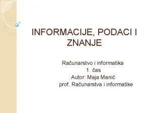 INFORMACIJE PODACI I ZNANJE Raunarstvo i informatika 1
