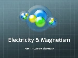 Electricity Magnetism Part II Current Electricity Table of