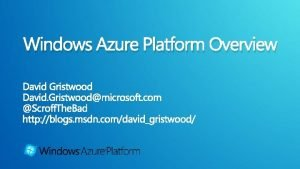 Windows Azure Platform Overview Windows Azure for scalable