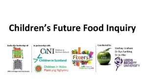 Childrens Future Food Inquiry Under the leadership of