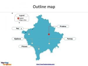 Outline map Legend Capital Major cities Pristina Pe