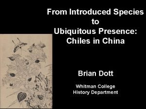 From Introduced Species to Ubiquitous Presence Chiles in