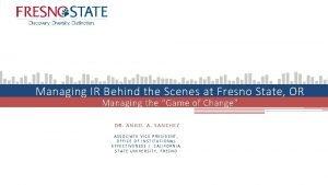 Managing IR Behind the Scenes at Fresno State