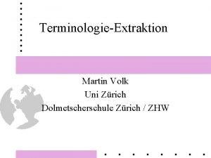 TerminologieExtraktion Martin Volk Uni Zrich Dolmetscherschule Zrich ZHW