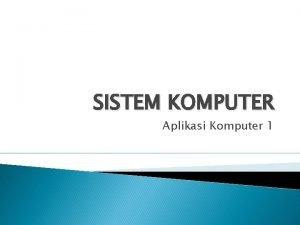 SISTEM KOMPUTER Aplikasi Komputer 1 Sejarah Komputer Abacus