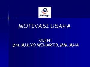 MOTIVASI USAHA OLEH Drs MULYO WIHARTO MM MHA