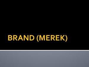 BRAND MEREK KONSEP BRAND MEREK Brand merek merupakan