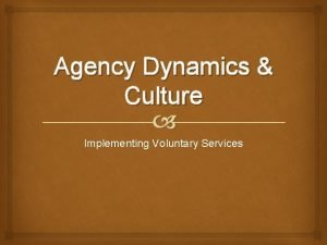 Agency Dynamics Culture Implementing Voluntary Services Voluntary Services