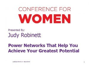 Presented By Judy Robinett Power Networks That Help