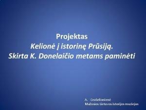 Projektas Kelion istorin Prsij Skirta K Donelaiio metams