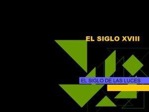 EL SIGLO XVIII EL SIGLO DE LAS LUCES