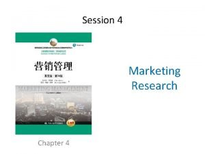 Session 4 Marketing Research Chapter 4 Marketing Research