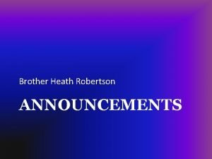 Brother Heath Robertson ANNOUNCEMENTS Brother Doug Boike ROMANS