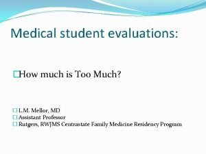 Medical student evaluations How much is Too Much