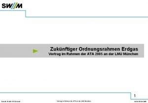 Zuknftiger Ordnungsrahmen Erdgas Vortrag im Rahmen der ATA