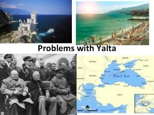 Problems with Yalta Yalta Oh Yalta At first