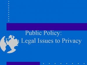 Public Policy From Legal Issues to Privacy Legal