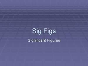 Sig Figs Significant Figures What are Sig Figs