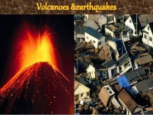 Volcanoes earthquakes The Difference 1 Earthquakes are vibrations