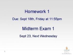 Homework 1 Due Sept 18 th Friday at