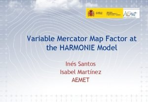 Variable Mercator Map Factor at the HARMONIE Model