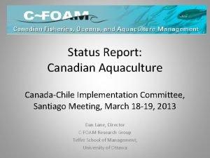 Status Report Canadian Aquaculture CanadaChile Implementation Committee Santiago