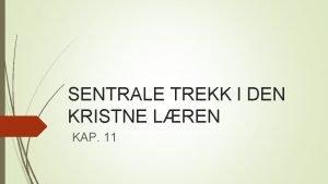 SENTRALE TREKK I DEN KRISTNE LREN KAP 11