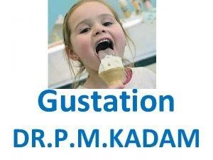 Gustation DR P M KADAM Sense of taste