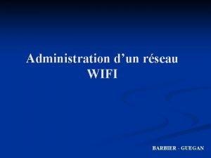 Administration dun rseau WIFI BARBIER GUEGAN Le rseau