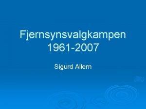 Fjernsynsvalgkampen 1961 2007 Sigurd Allern Politikeres deltakelse i