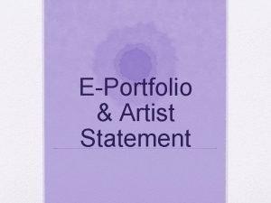EPortfolio Artist Statement EPortfolio EPortfolios are electronic portfolios