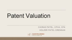 Patent Valuation CHIRAG PATEL CPVA CFA HOLZER PATEL