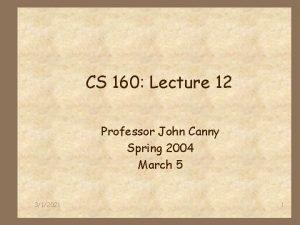 CS 160 Lecture 12 Professor John Canny Spring