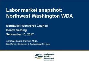 Labor market snapshot Northwest Washington WDA Northwest Workforce