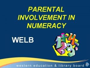 PARENTAL INVOLVEMENT IN NUMERACY WELB The Government shares