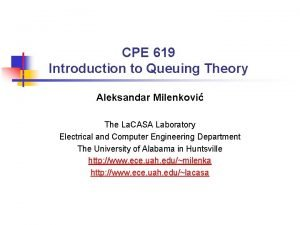 CPE 619 Introduction to Queuing Theory Aleksandar Milenkovi