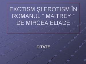 EXOTISM I EROTISM N ROMANUL MAITREYI DE MIRCEA