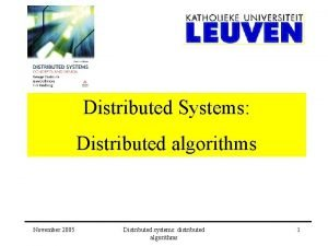 Distributed Systems Distributed algorithms November 2005 Distributed systems