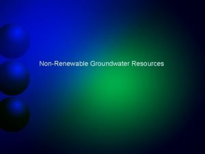 NonRenewable Groundwater Resources NonRenewable Groundwater Resources Groundwater resources